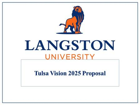 The expansion of Langston University Tulsa will support Vision 2025 initiatives by: Enhancing access to education for Tulsa residents and encouraging.