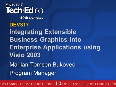 DEV317 Integrating Extensible Business Graphics into Enterprise Applications using Visio 2003 Mai-lan Tomsen Bukovec Program Manager.
