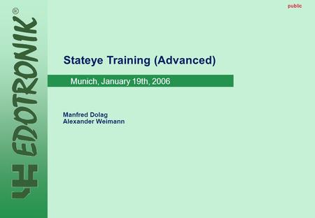 MP IP Strategy 2005-06-22 public Stateye Training (Advanced) Manfred Dolag Alexander Weimann public Munich, January 19th, 2006.