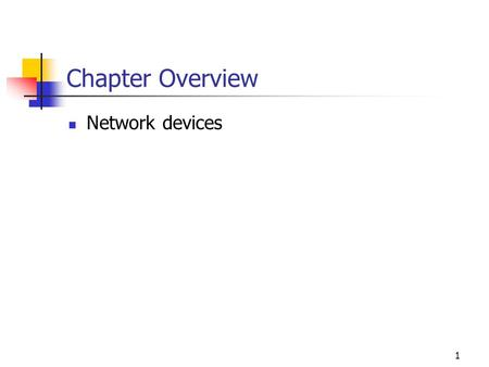 1 Chapter Overview Network devices. Hubs Broadcast For star topology Same as a repeater Operate at the physical layer 2.
