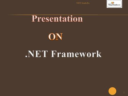 1 NIIT, South Ex. 2  Introduction to.NET  Web Services  The.NET Framework  Common Language Runtime  Windows Forms  Web Forms  ADO.NET  Languages.