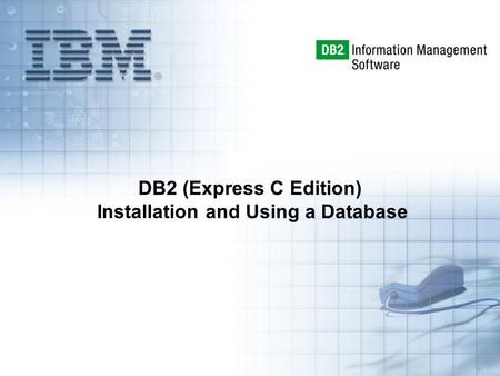 5.1 DB2 (Express C Edition) Installation and Using a Database.