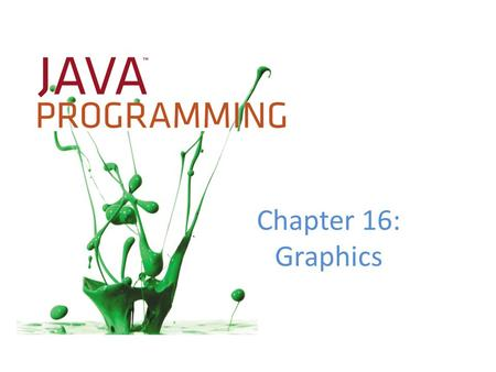 Chapter 16: Graphics. Objectives Learn about the paint() and repaint() methods Use the drawString() method to draw String s using various fonts and colors.
