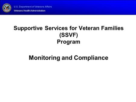 U.S. Department of Veterans Affairs Veterans Health Administration Supportive Services for Veteran Families (SSVF) Program Monitoring and Compliance.