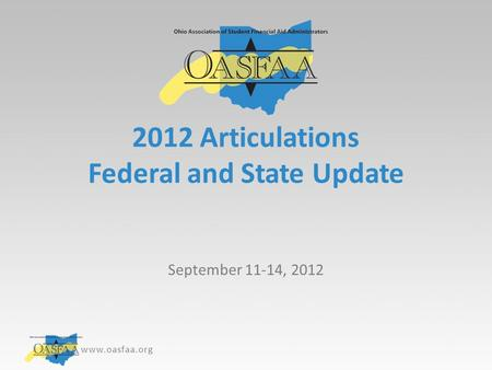Www.oasfaa.org 2012 Articulations Federal and State Update September 11-14, 2012.