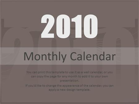 You can print this template to use it as a wall calendar, or you can copy the page for any month to add it to your own presentation. If you'd like to change.