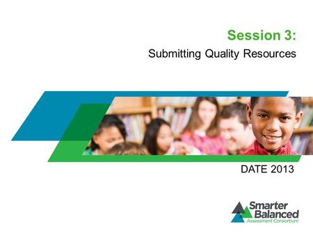 Session 3: Submitting Quality Resources DATE 2013.