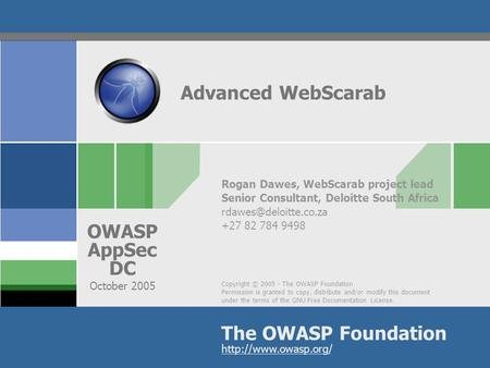 Copyright © 2005 - The OWASP Foundation Permission is granted to copy, distribute and/or modify this document under the terms of the GNU Free Documentation.