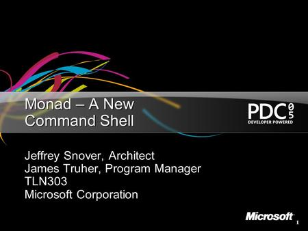 1 Monad – A New Command <strong>Shell</strong> Jeffrey Snover, Architect James Truher, Program Manager TLN303 Microsoft Corporation.