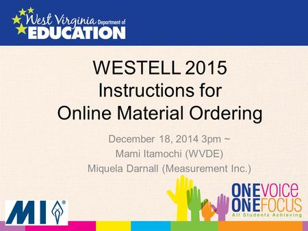 WESTELL 2015 Instructions for Online Material Ordering December 18, 2014 3pm ~ Mami Itamochi (WVDE) Miquela Darnall (Measurement Inc.)