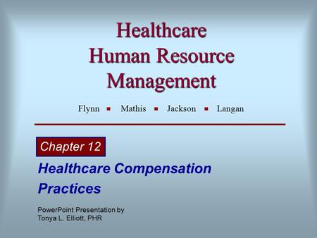 Healthcare Human Resource Management Healthcare Human Resource Management Flynn Mathis Jackson Langan Healthcare Compensation Practices Chapter 12 PowerPoint.