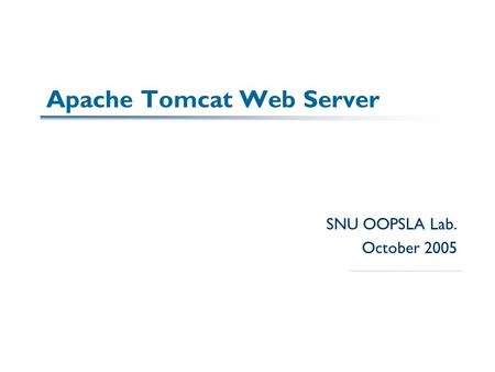 Apache Tomcat Web Server SNU OOPSLA Lab. October 2005.