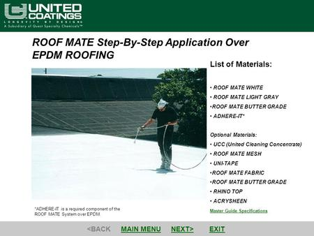 ROOF MATE Step-By-Step Application Over EPDM ROOFING Master Guide Specifications List of Materials: ROOF MATE WHITE ROOF MATE LIGHT GRAY ROOF MATE BUTTER.
