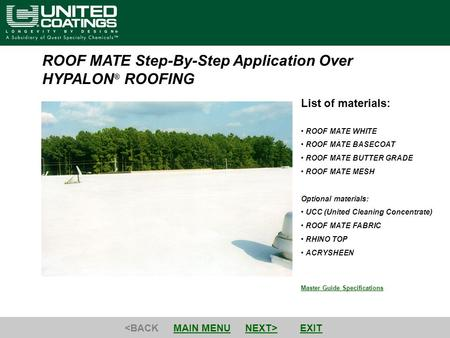Master Guide Specifications List of materials: ROOF MATE WHITE ROOF MATE BASECOAT ROOF MATE BUTTER GRADE ROOF MATE MESH Optional materials: UCC (United.