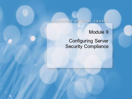 Module 9 Configuring Server Security Compliance. Module Overview Securing a Windows Infrastructure Overview of EFS Configuring an Audit Policy Overview.