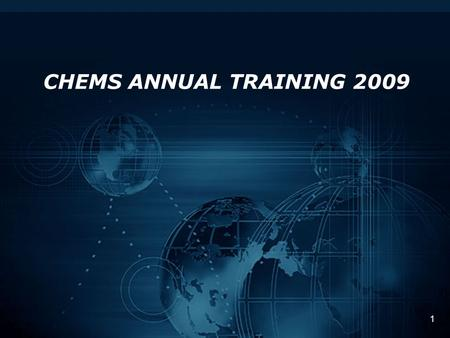 1 CHEMS ANNUAL TRAINING 2009. 2 Topics For Today CHEMS Status CHEMSPRO, The Next Step.
