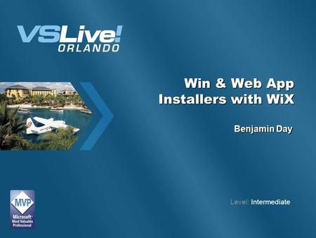 Win & Web App Installers with WiX Benjamin Day Level: Intermediate.