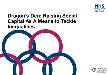 Dragon's Den: Raising Social Capital As A Means to Tackle Inequalities.
