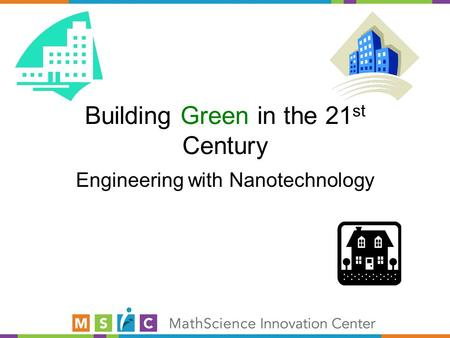 Building Green in the 21 st Century Engineering with Nanotechnology.