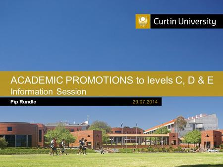 Curtin University is a trademark of Curtin University of Technology CRICOS Provider Code 00301J Pip Rundle ACADEMIC PROMOTIONS to levels C, D & E Information.