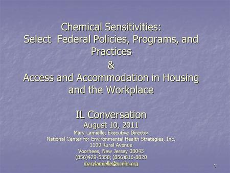 1 Chemical Sensitivities: Select Federal Policies, Programs, and Practices & Access and Accommodation in Housing and the Workplace IL Conversation August.