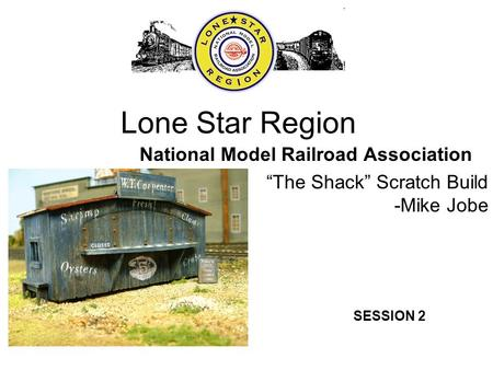 "Lone Star Region National Model Railroad Association ""The Shack"" Scratch Build -Mike Jobe SESSION 2."