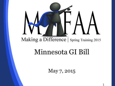 Minnesota GI Bill May 7, 2015 1. Agenda Minnesota GI Bill Overview of Program Review of Online Process (Student, School and MDVA) Questions 2.