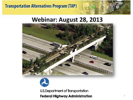 Webinar: August 28, 2013 1. Transportation Alternatives Program Webinar: August 28, 2013 Introduction: Shari Schaftlein, Director, FHWA Office of Human.
