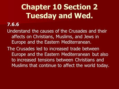 Tuesday and Wed. 7.6.6 Understand the causes of the Crusades and their affects on Christians, Muslims, and Jews in Europe and the Eastern Mediterranean.