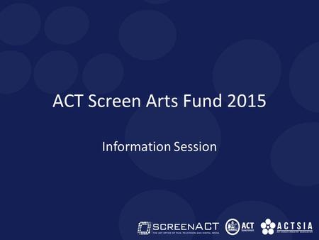 ACT Screen Arts Fund 2015 Information Session. ACT SCREEN ARTS FUND 2015 This fund is part of the ArtsACT Project Fund. ScreenACT is pleased to administer.