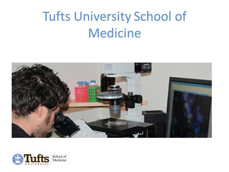 Tufts University School of Medicine. Clinical Affiliates Tufts Medical Center Baystate Medical Center Cambridge Health Alliance (Cambridge Hospital)