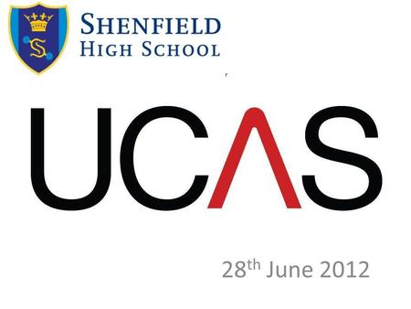 28 th June 2012. Progress so far… 20 th June – UCAS launched to students. Students registered. Search courses 27 th June – Higher Education fair 28 th.