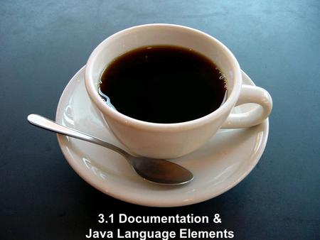 3.1 Documentation & Java Language Elements. 3.1.1 Purpose of documentation Assist the programmer with developing the program Assist other programers who.
