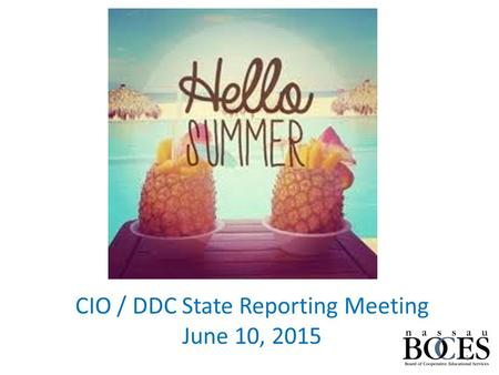 CIO / DDC State Reporting Meeting June 10, 2015 1.