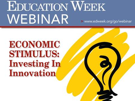 Michele McNeil Assistant Editor, Education Week The Economic Stimulus: Investing in Innovation Expert Presenters : Nancy Madden, Ph. D., chief executive.