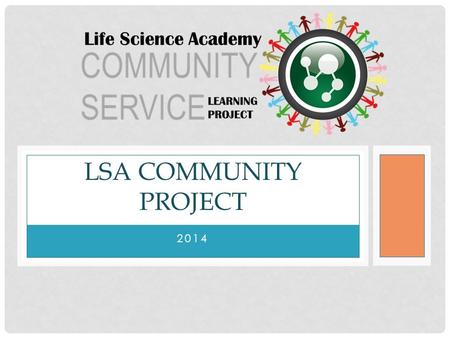 2014 LSA COMMUNITY PROJECT. COMMUNITY SERVICE Giving back is a vital part of the LSA. We believe community service is our responsibility. By creating.