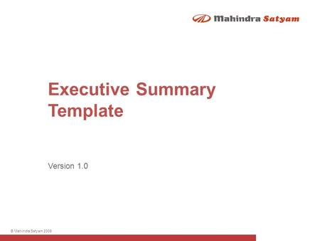 © Mahindra Satyam 2009 Version 1.0 Executive Summary Template.