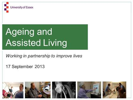 Ageing and Assisted Living Working in partnership to improve lives 17 September 2013.