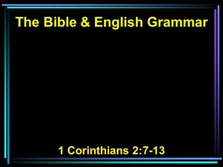 The Bible & English Grammar 1 Corinthians 2:7-13.