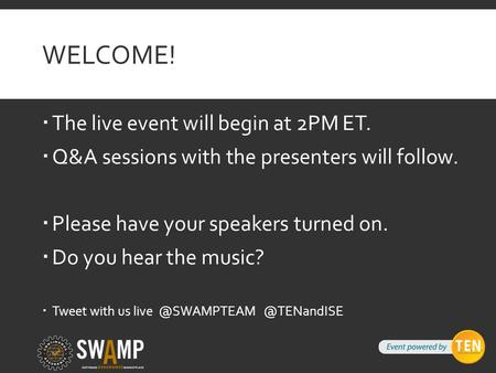WELCOME!  The live event will begin at 2PM ET.  Q&A sessions with the presenters will follow.  Please have your speakers turned on.  Do you hear the.