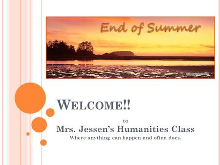 Welcome!! Mrs. Jessen's Humanities Class to