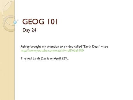 "GEOG 101 Day 24 Ashley brought my attention to a video called ""Earth Days"" – see"