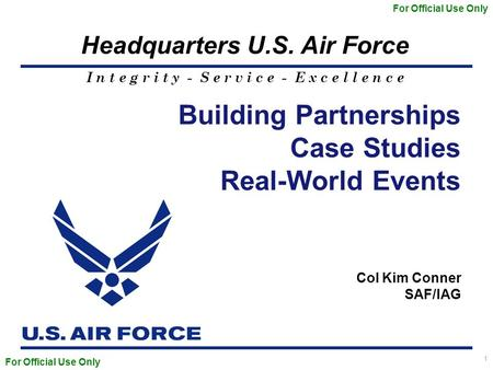 I n t e g r i t y - S e r v i c e - E x c e l l e n c e Headquarters U.S. Air Force 1 Building Partnerships Case Studies Real-World Events For Official.