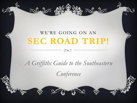 WE'RE GOING ON AN SEC ROAD TRIP! A Griffiths Guide to the Southeastern Conference.