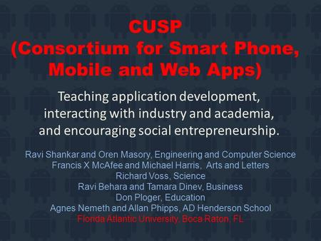 CUSP (Consortium for Smart Phone, Mobile and Web Apps) Teaching application development, interacting with industry and academia, and encouraging social.