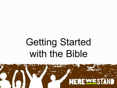 Getting Started with the Bible. Gather Today's Story Bible Text: John 1:1-14; John 20:31, 21:24; Luke 1:4; Romans 15:4; 2 Timothy 3:16-17 Lesson Focus: