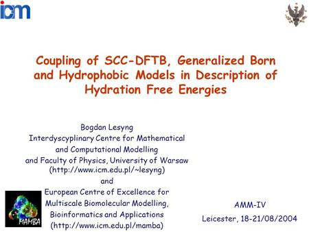 Coupling of SCC-DFTB, Generalized Born and Hydrophobic Models in Description of Hydration Free Energies Bogdan Lesyng Interdyscyplinary Centre for Mathematical.