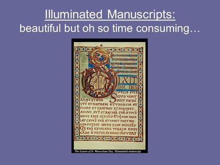 Illuminated Manuscripts: beautiful but oh so time consuming…