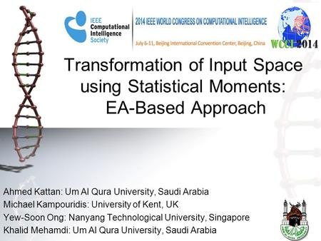 Transformation of Input Space using Statistical Moments: EA-Based Approach Ahmed Kattan: Um Al Qura University, Saudi Arabia Michael Kampouridis: University.
