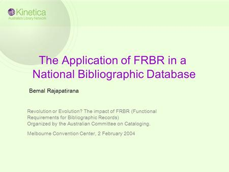 The Application of FRBR in a National Bibliographic Database Revolution or Evolution? The impact of FRBR (Functional Requirements for Bibliographic Records)